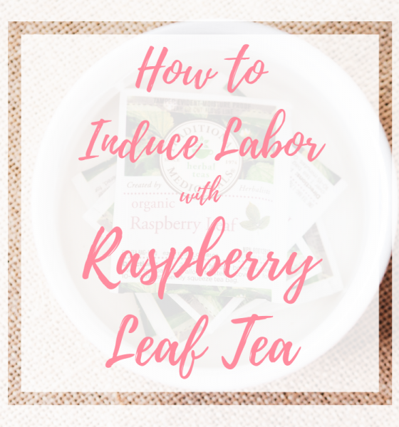How to Induce Labor with Raspberry Leaf Tea